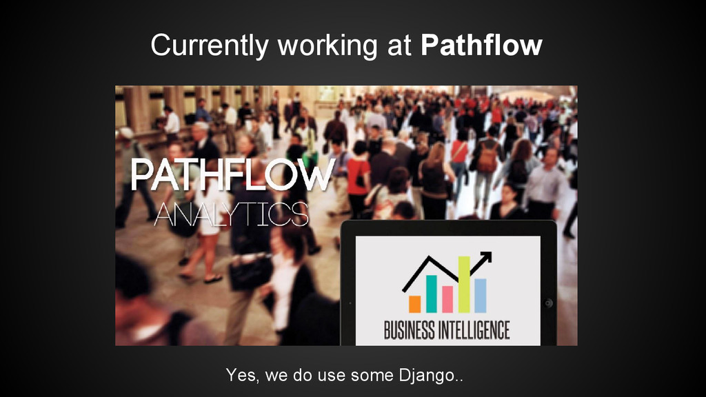 Currently working at Pathflow Yes, we do use so...