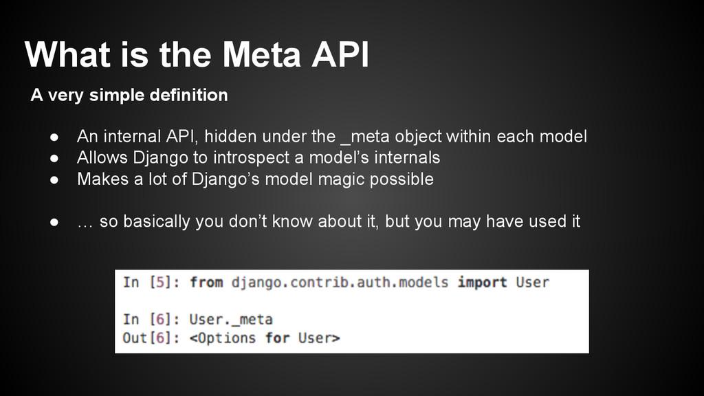 ● An internal API, hidden under the _meta objec...