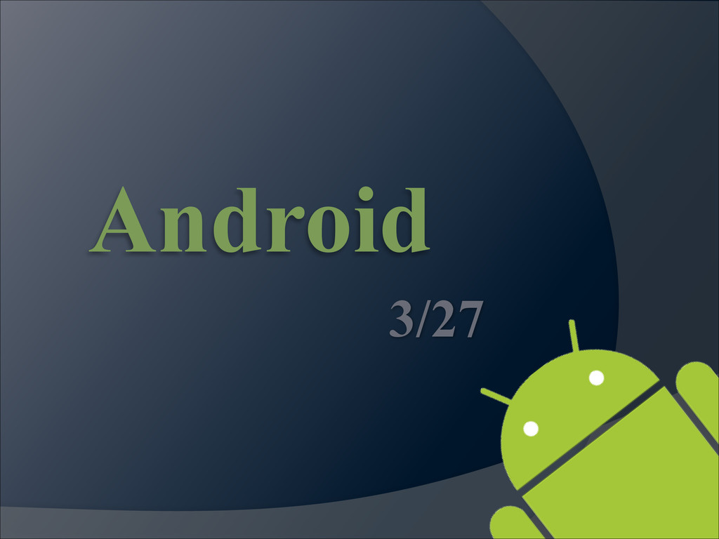 Android 3/27