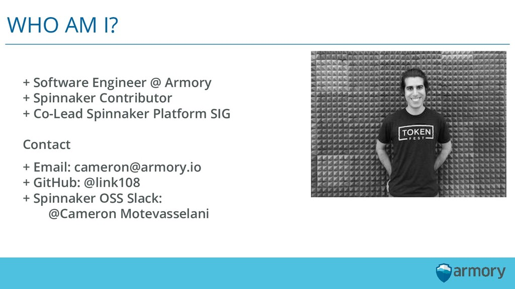 WHO AM I? + Software Engineer @ Armory + Spinna...
