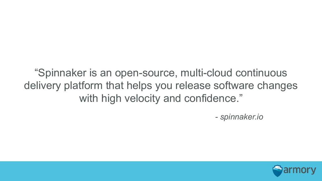 """Spinnaker is an open-source, multi-cloud conti..."