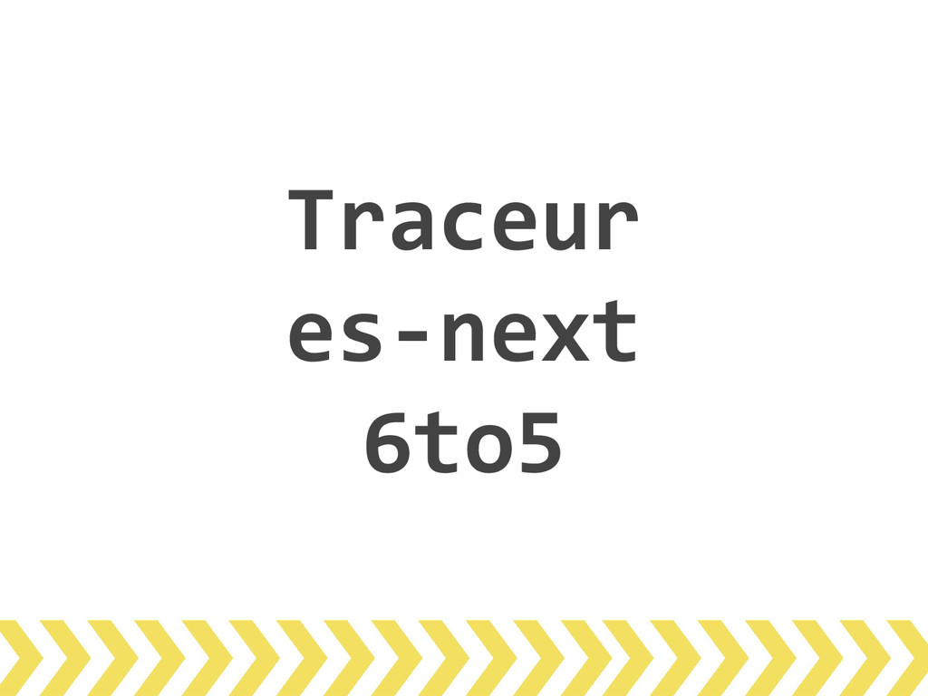 Traceur es-next 6to5