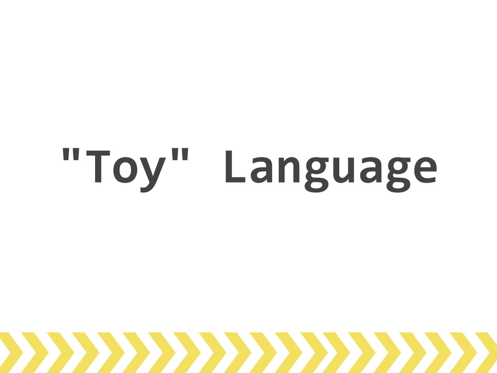 """Toy"" Language"