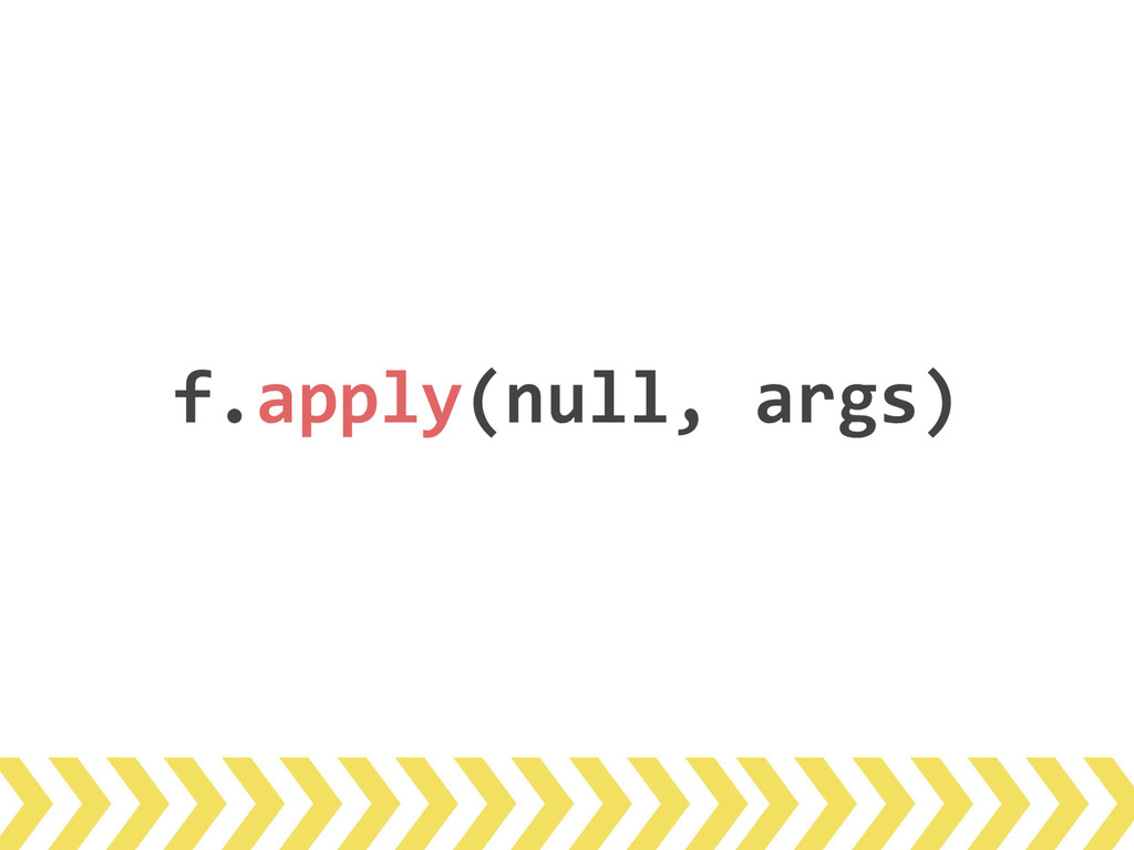 f.apply(null, args)