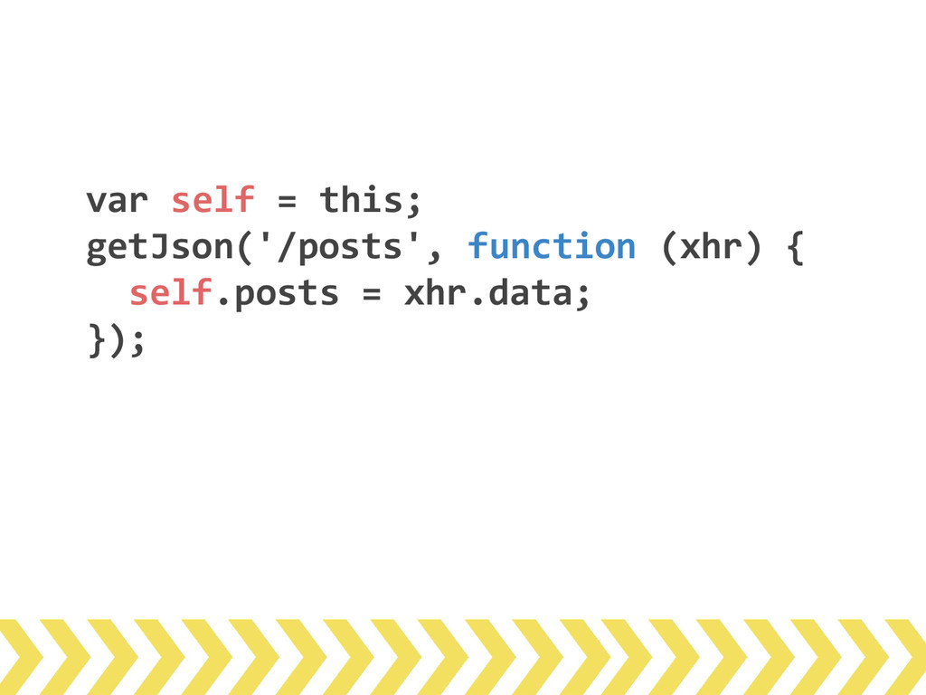 var self = this; getJson('/posts', function (xh...