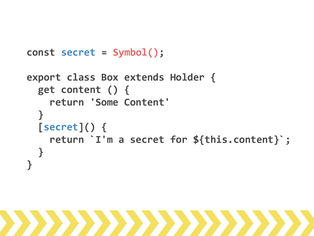 const secret = Symbol(); export class Box exten...