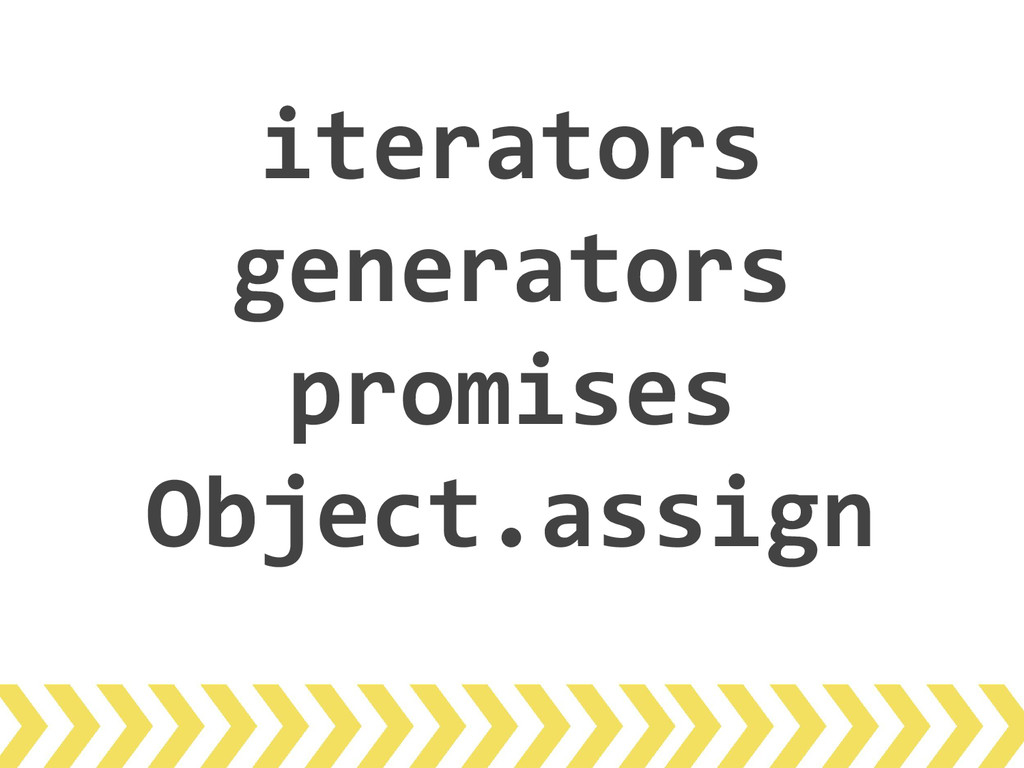 iterators generators promises Object.assign