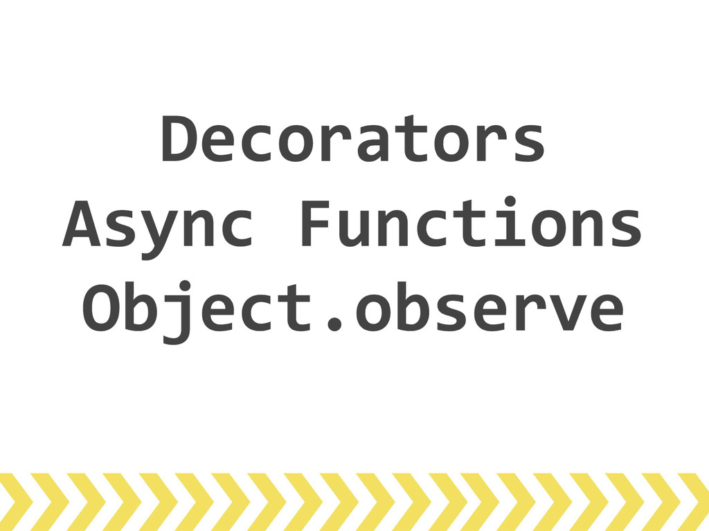 Decorators Async Functions Object.observe