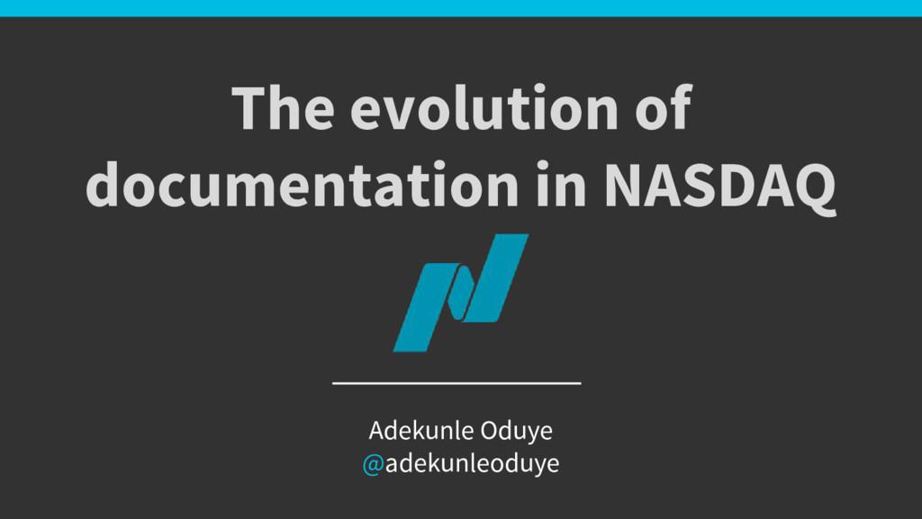 The evolution of documentation in NASDAQ Adekun...