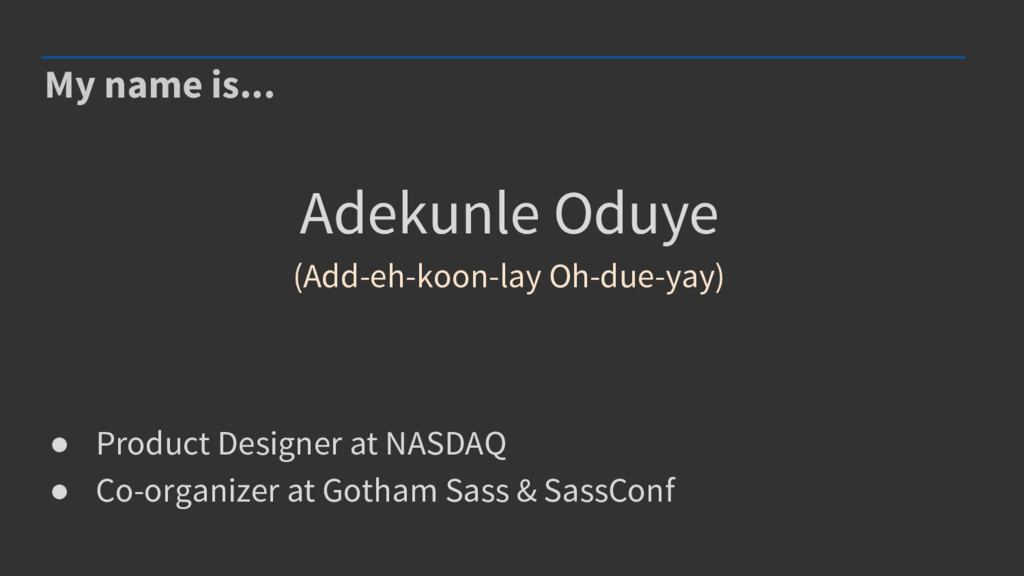 My name is... ● Product Designer at NASDAQ ● Co...
