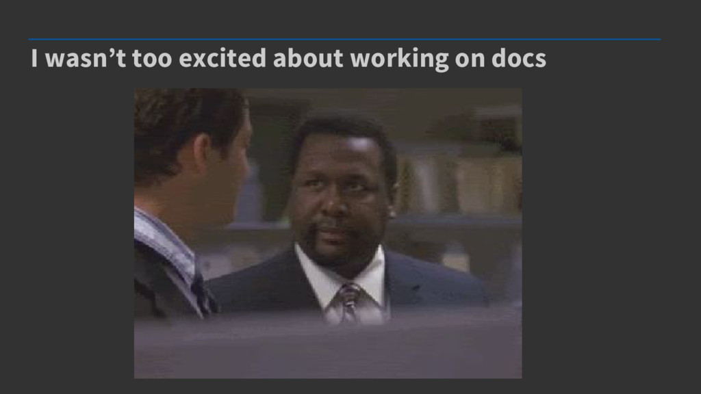 I wasn't too excited about working on docs