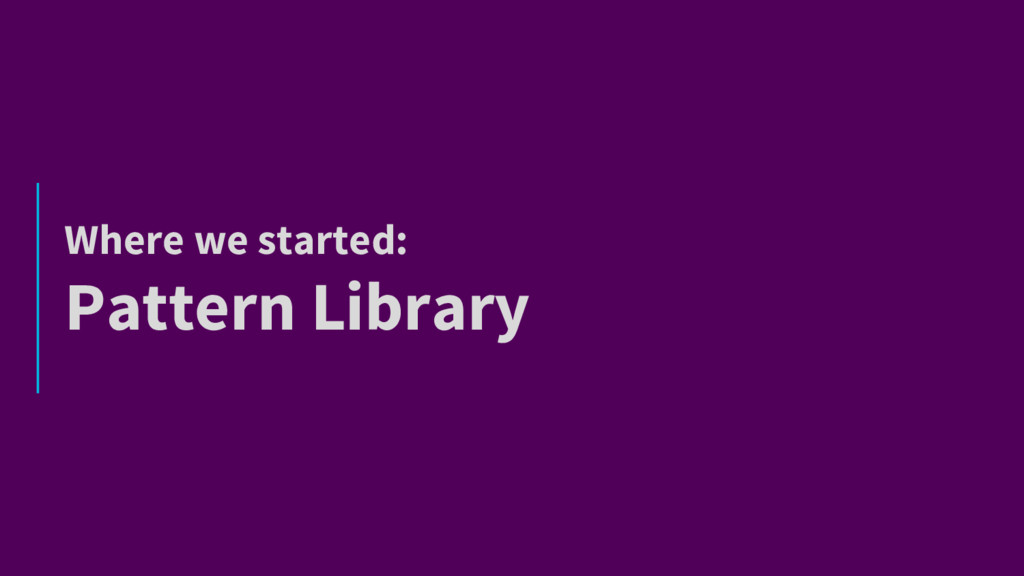 Where we started: Pattern Library