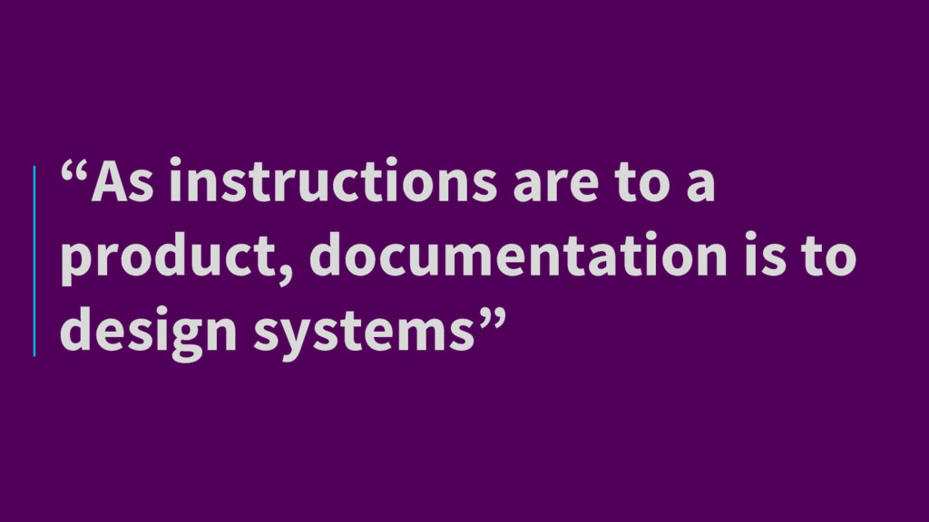 """As instructions are to a product, documentatio..."