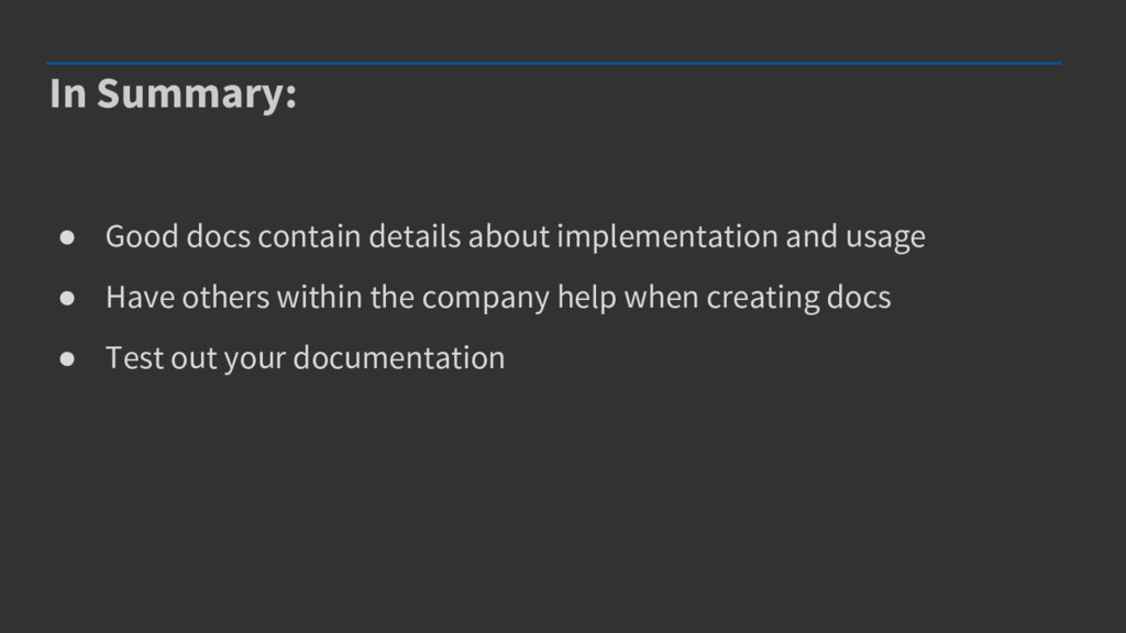 In Summary: ● Good docs contain details about i...