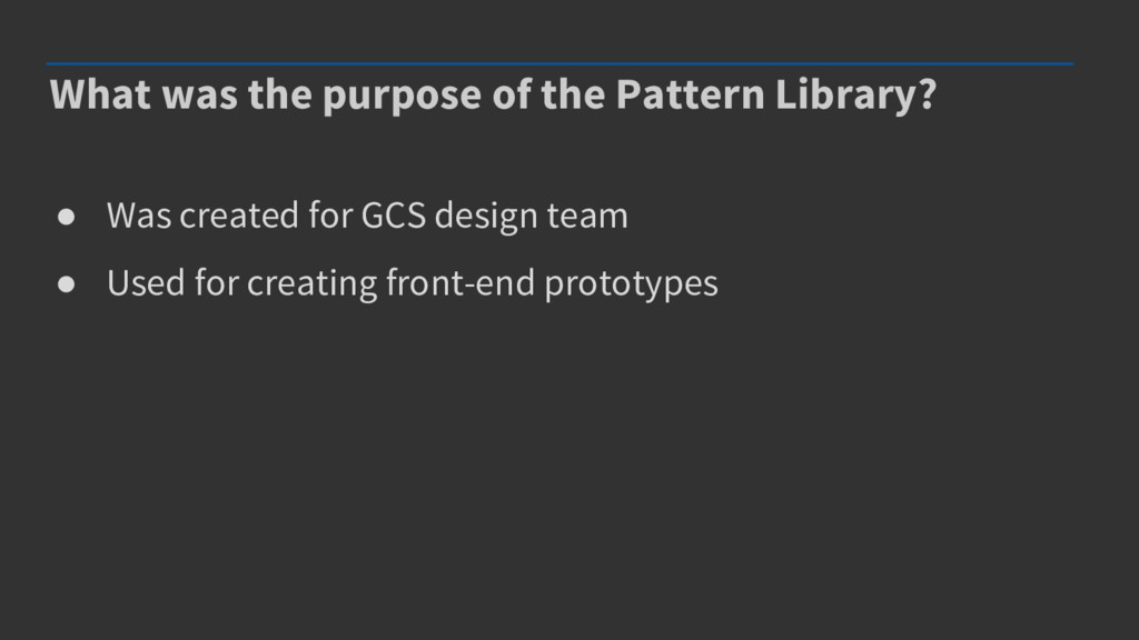 What was the purpose of the Pattern Library? ● ...