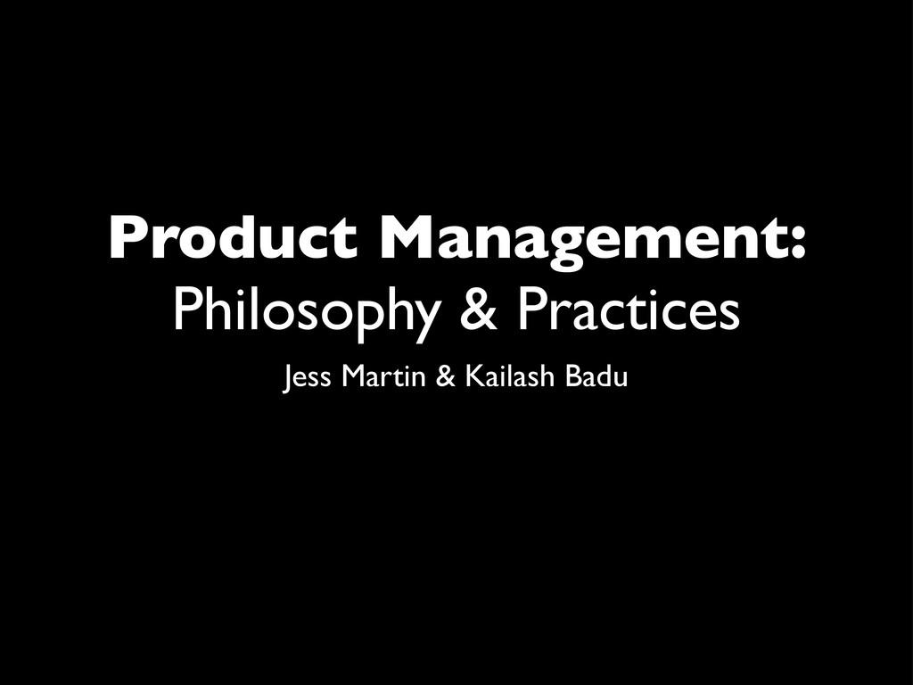 Product Management: Philosophy & Practices Jess...