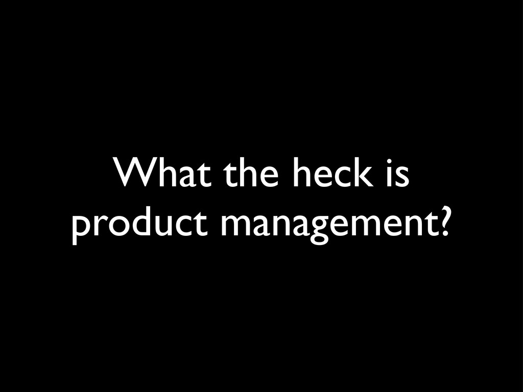 What the heck is product management?