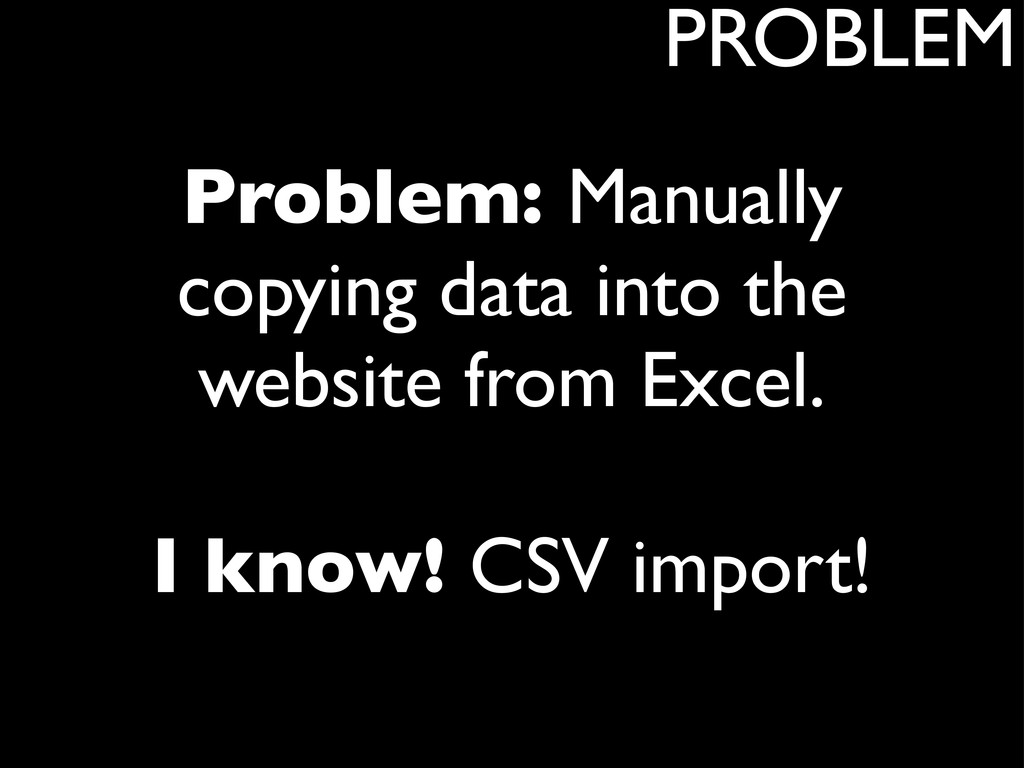 Problem: Manually copying data into the website...