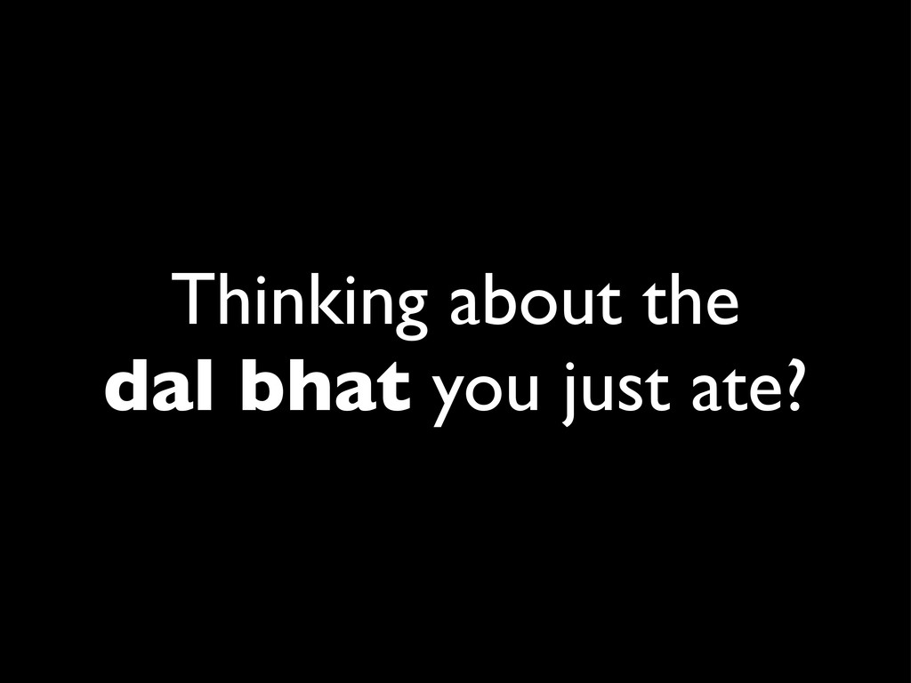 Thinking about the dal bhat you just ate?