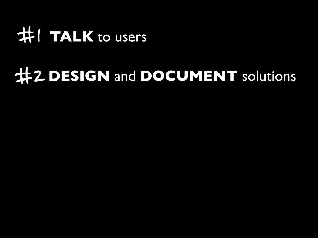TALK to users #1 DESIGN and DOCUMENT solutions ...