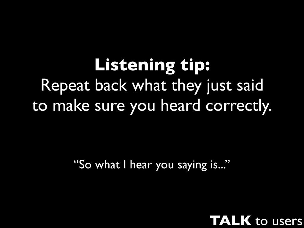 Listening tip: Repeat back what they just said ...