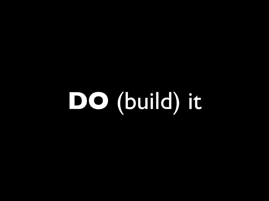 DO (build) it