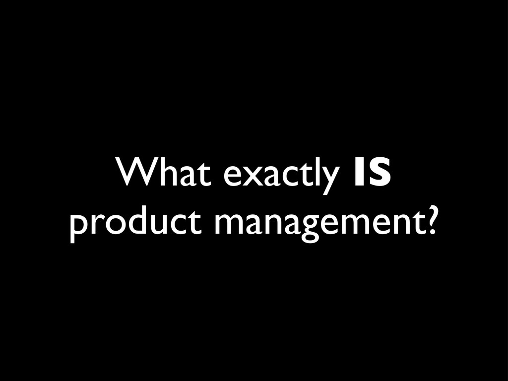What exactly IS product management?