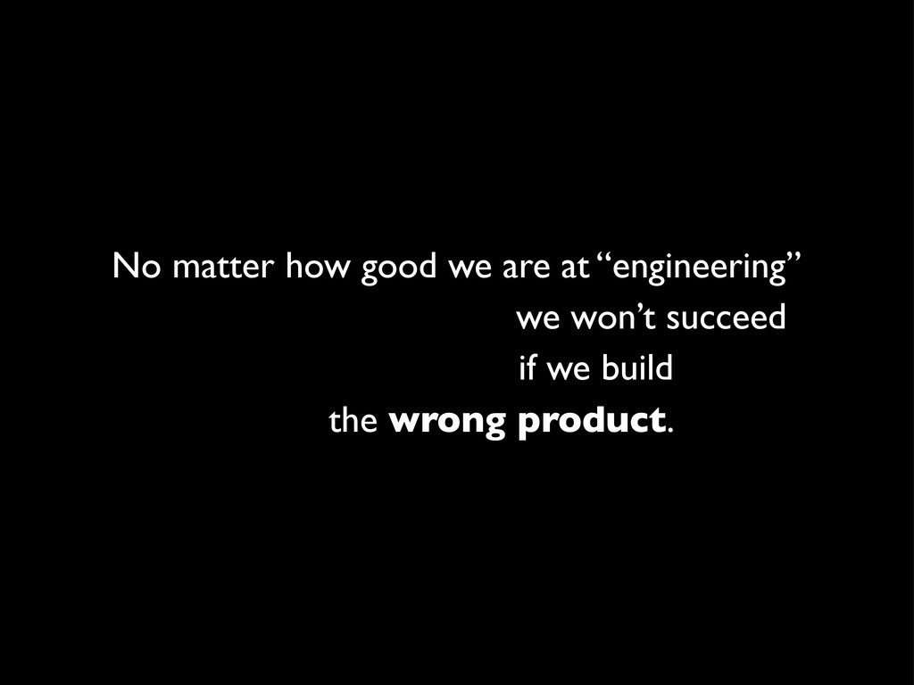 "No matter how good we are at ""engineering"" we w..."