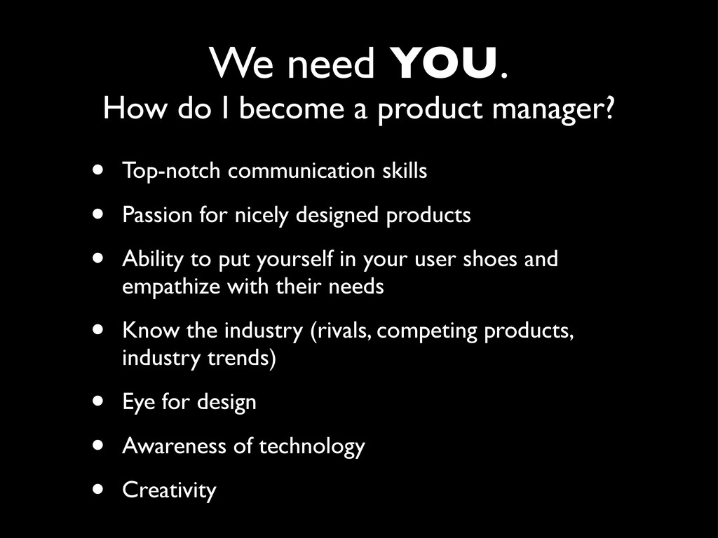 We need YOU. How do I become a product manager?...