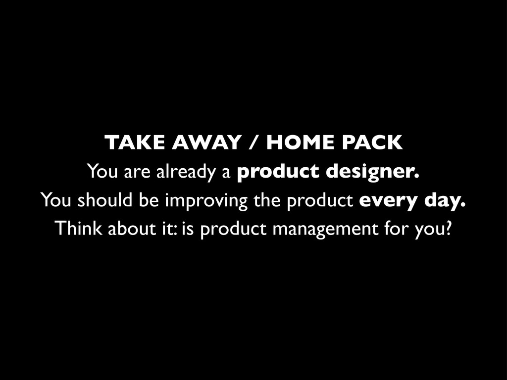 You are already a product designer. TAKE AWAY /...