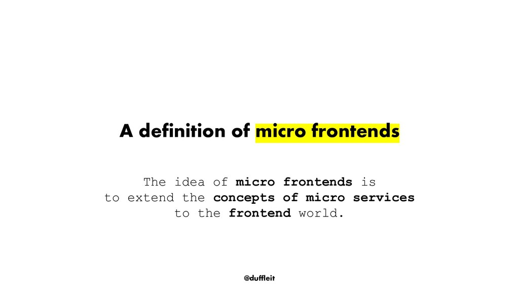 @duffleit A definition of micro frontends The i...