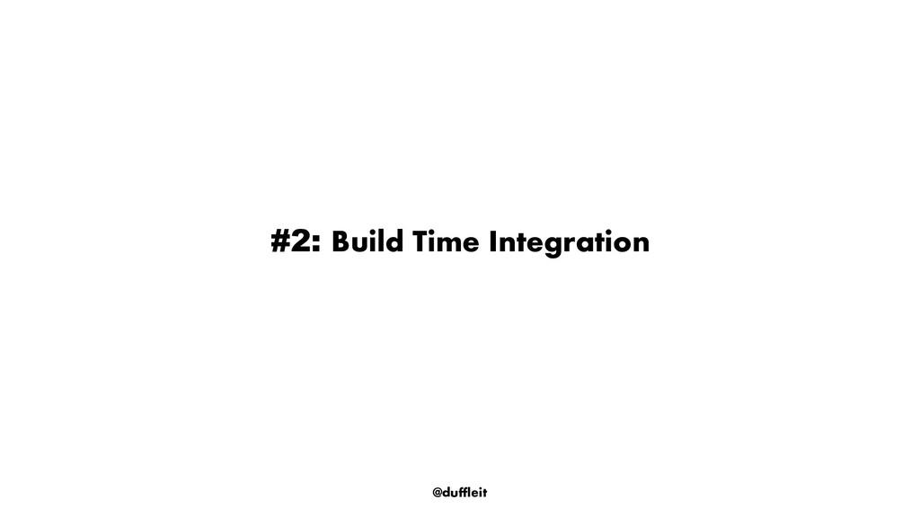 @duffleit #2: Build Time Integration