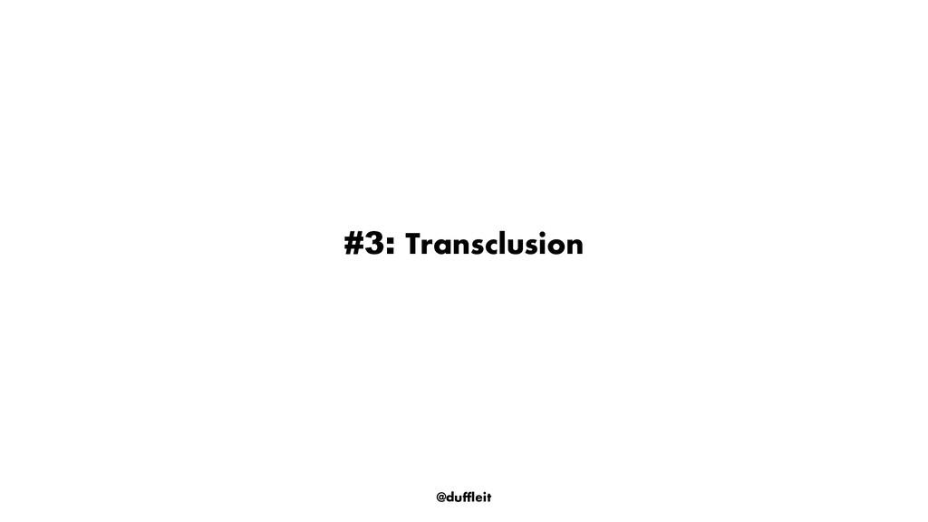 @duffleit #3: Transclusion