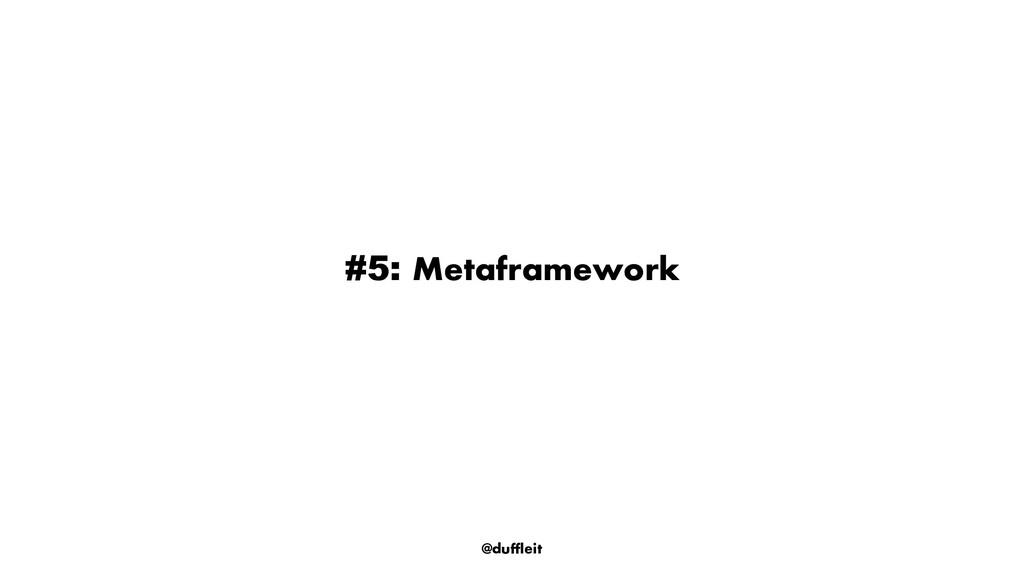 @duffleit #5: Metaframework