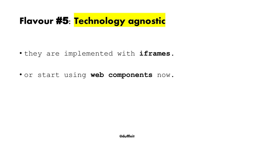 @duffleit • they are implemented with iframes. ...