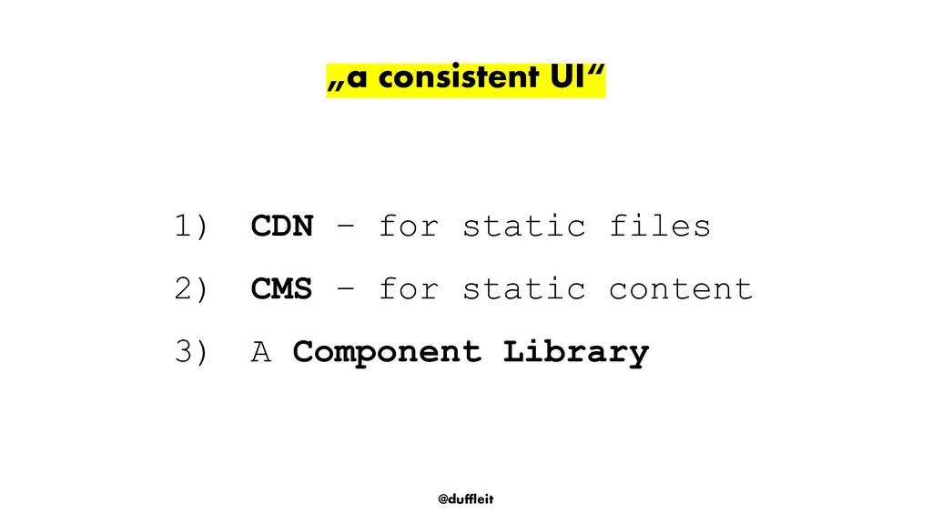 """@duffleit """"a consistent UI"""" 1) CDN – for static..."""