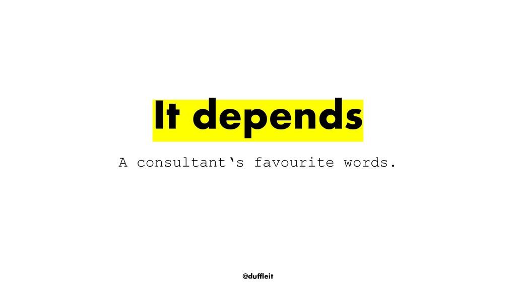 @duffleit A consultant's favourite words. It de...