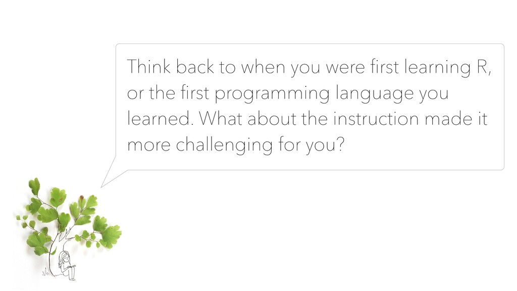 Think back to when you were first learning R, or...