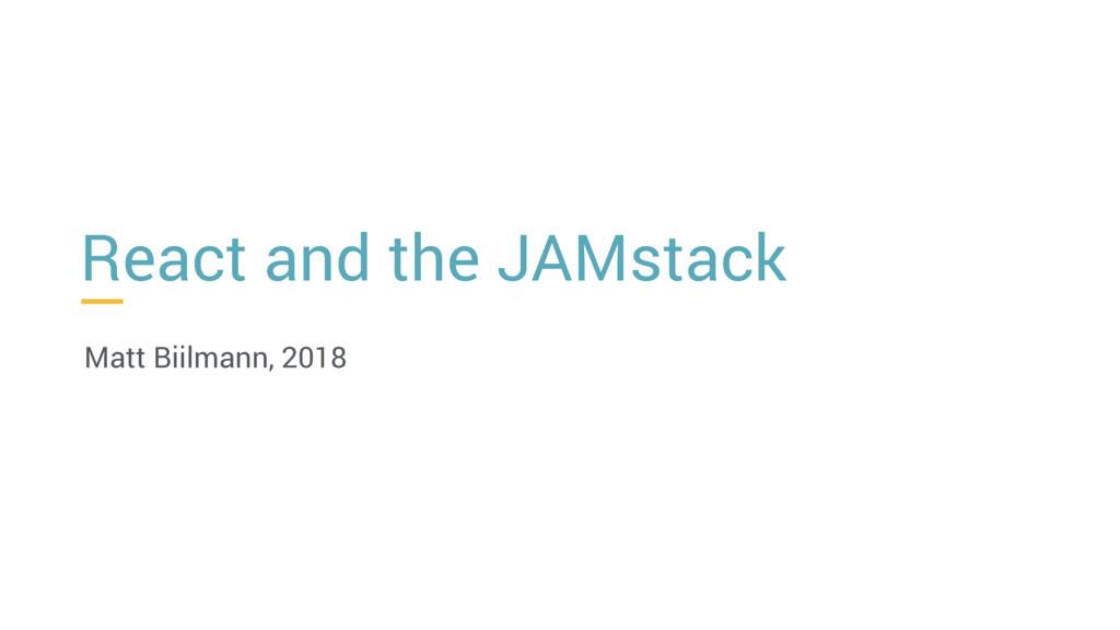 React and the JAMstack Matt Biilmann, 2018