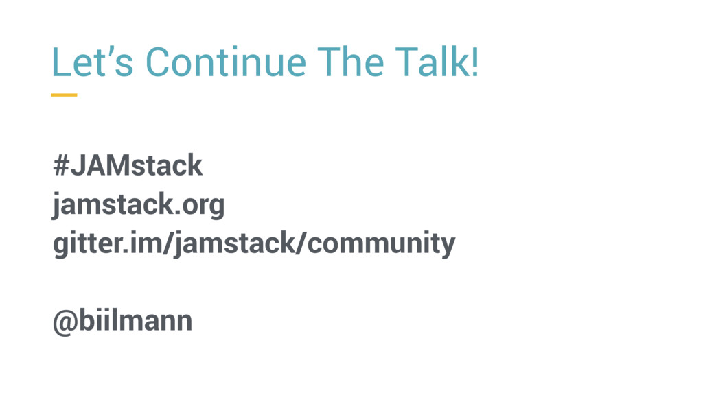 Let's Continue The Talk! #JAMstack jamstack.org...