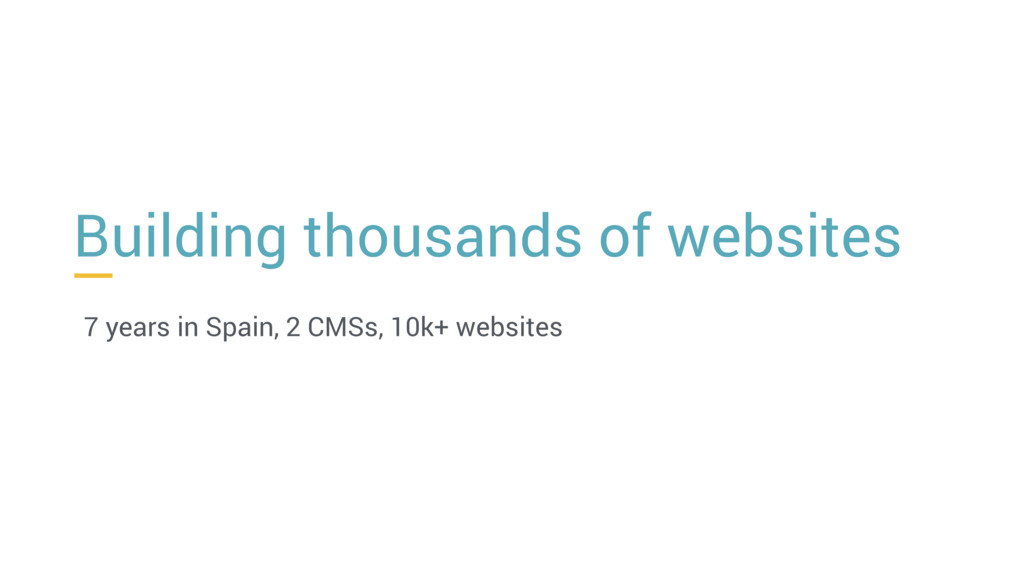 Building thousands of websites 7 years in Spain...