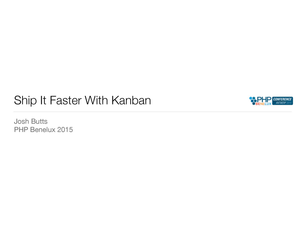 Ship It Faster With Kanban Josh Butts  PHP Bene...