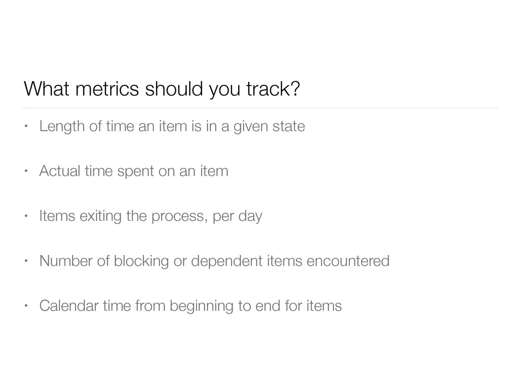 What metrics should you track? • Length of time...