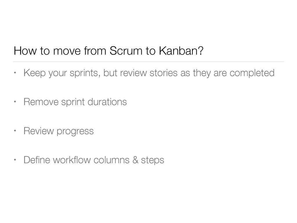 How to move from Scrum to Kanban? • Keep your s...