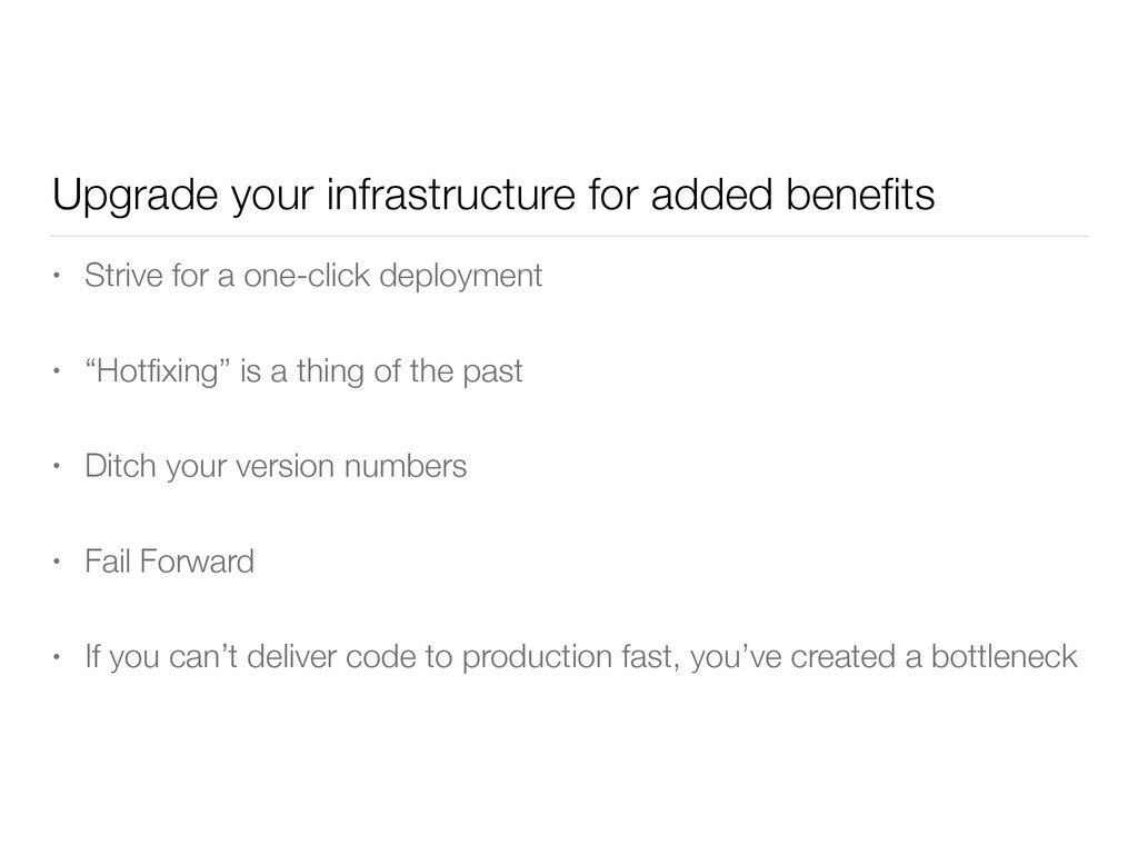 Upgrade your infrastructure for added benefits •...