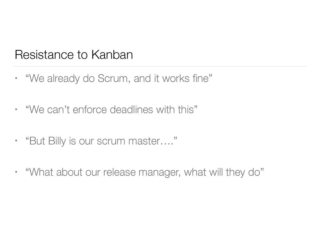 "Resistance to Kanban • ""We already do Scrum, an..."