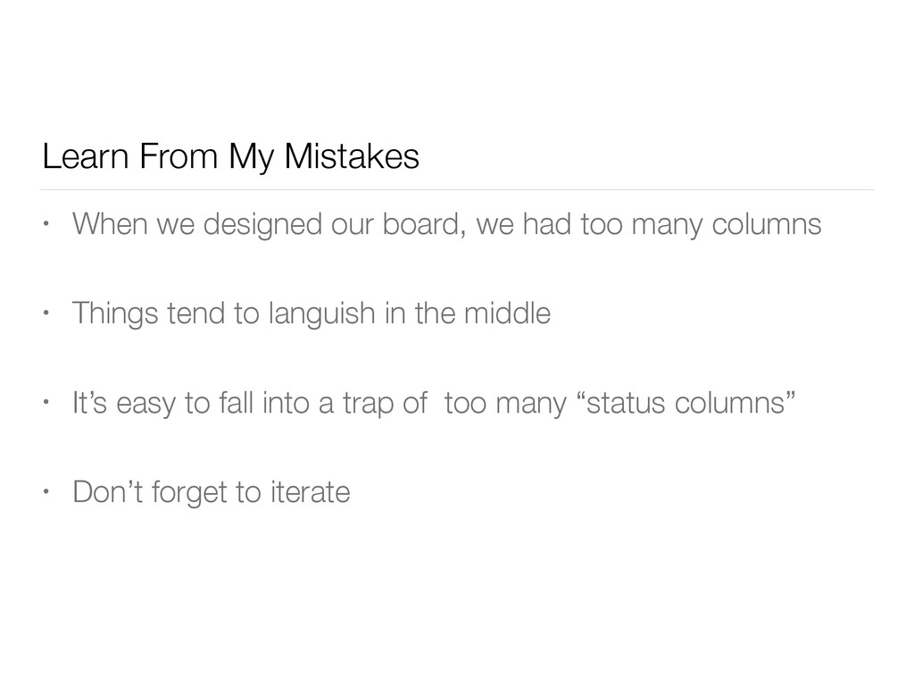 Learn From My Mistakes • When we designed our b...