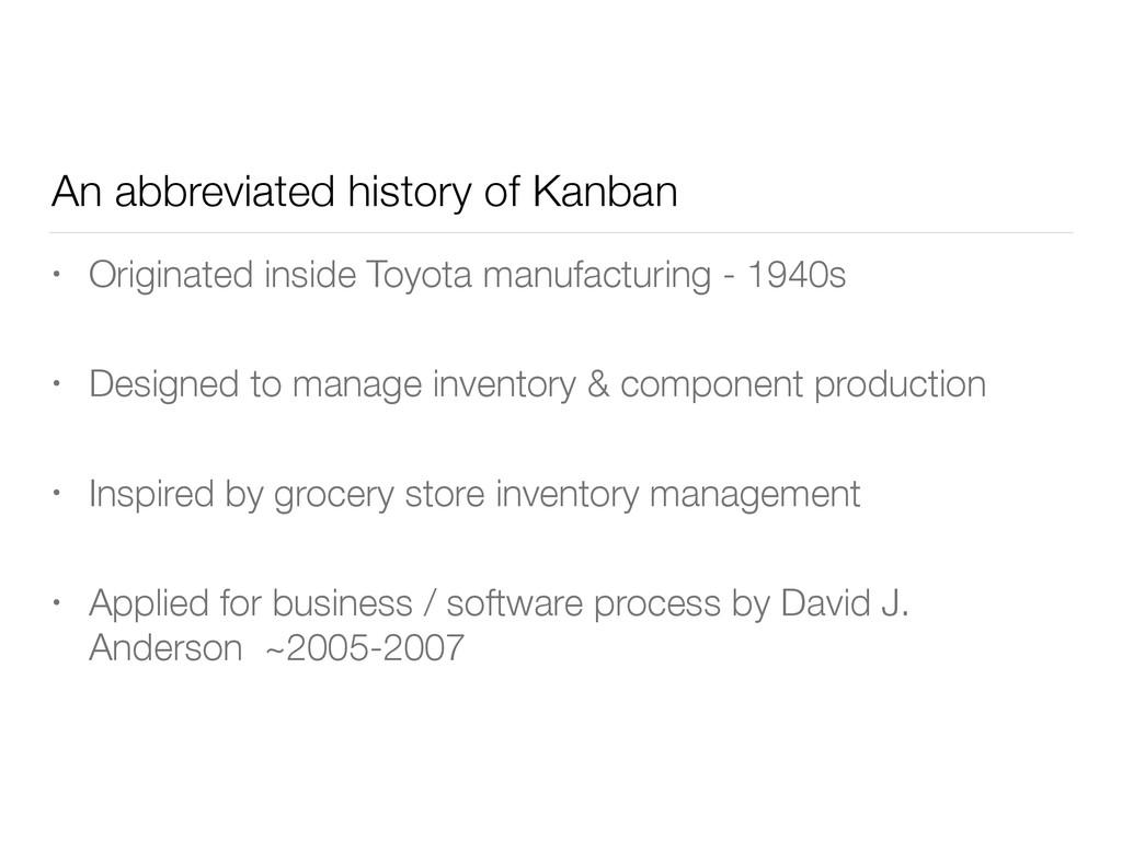 An abbreviated history of Kanban • Originated i...