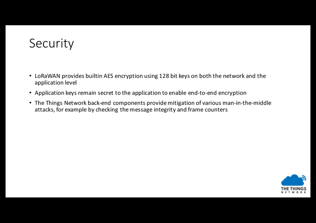 Security • LoRaWAN provides builtin AES encrypt...