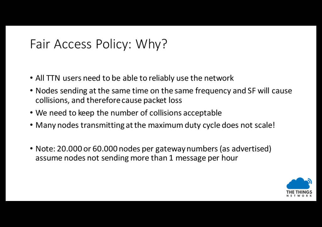 Fair Access Policy: Why? • All TTN users need t...